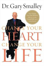 Cover of: Change Your Heart, Change Your Life | Gary Smalley