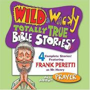 Cover of: Wild & Wacky Totally True Bible Stories, All About Prayer CD (Wild & Wacky Totally True Bible Stories) | Frank E. Peretti