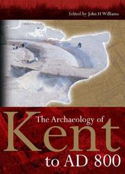 Cover of: The Archaeology of Kent to AD 800 (Kent History Project) (Kent History Project) | John Williams