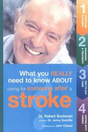 Cover of: What You Really Need to Know About Caring for Someone After a Stroke | Robert Buckman