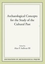 Cover of: Archaeological Concepts for the Study of the Cultural Past (Foundations of Archaeological Inquiry) | Alan P Sullivan III