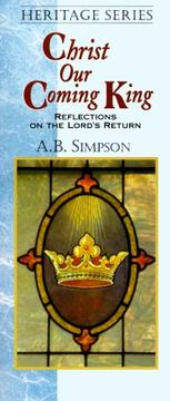 Cover of: Christ Our Coming King | A. B. Simpson