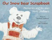 Cover of: Our Snow Bear Scrapbook Memories and Recipes from Thalhimers | Elizabeth Thalhimer
