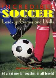 Cover of: Incredible Soccer Lead-up Games and Drills by John Vidovich, Jim Lefkos