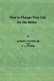 Cover of: How to Change Your Life for the Better | Joseph J. Foster, III / T.L. Foster