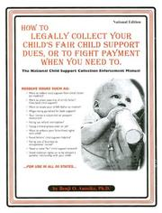 Cover of: How to Legally Collect Your Child's Fair Child Support Dues, or to Fight Paying When You Need to: The National Child Support Collection Enforcement Manual