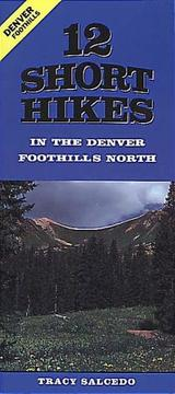 Cover of: 12 Short Hikes Denver Foothills North | Tracy Salcedo