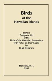 Cover of: Birds of the Hawaiian Islands | Henshaw, Henry W.