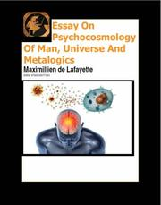 Cover of: Essay On Psychocosmology Of Man, Universe And Metalogics | Maximillien de Lafayette