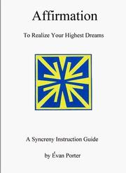 Cover of: Affirmation - To Realize Your Highest Dreams - A Syncreny Instructional Guide