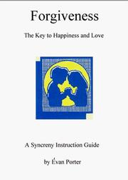 Cover of: Forgiveness - The Key To Happiness And Love - A Syncreny Instructional Guide