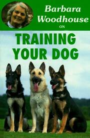 Cover of: Barbara Woodhouse on Training Your Dog (Barbara Woodhouse on) | Barbara Woodhouse