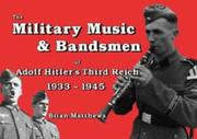 Cover of: The Military Music & Bandsmen of Adolf Hitler's Third Reich 1933-1945