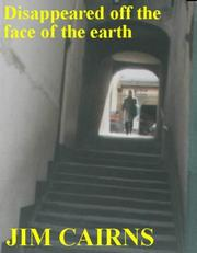 Cover of: Disappeared Off the Face of the Earth! by James Cairns