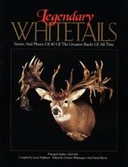 Legendary Whitetails by Dick Idol, David Morris, Larry Huffman