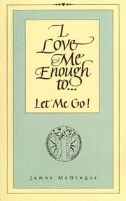 Cover of: I Love Me Enough to Let Me Go | Tim McGregor