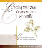 Cover of: Creating Your Own Cosmeceuticals - Naturally