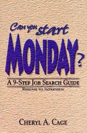 Cover of: Can You Start Monday? A 9-Step Job Search Guide...Resume to Interview | Cheryl A. Cage