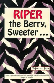 Cover of: Riper The Berry, Sweeter... | Najeebah Jaja