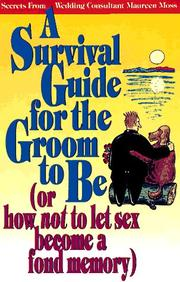 Cover of: A Survival Guide for the Groom to Be (Or How Not to Let Sex Become a Fond Memory) (First Book Series)