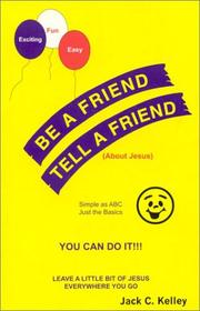 Cover of: Be a Friend - Tell a Friend | Jack C. Kelley