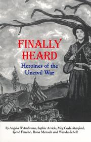Cover of: Finally Heard; Heroines of the Uncivil War | Angela D