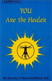Cover of: You Are The Healer (includes an audiotape of self-healing affirmations) | Dorothy A. O