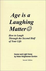 Age is a Laughing Matter by Helen Heightsman Gordon, Helen H. Gordon
