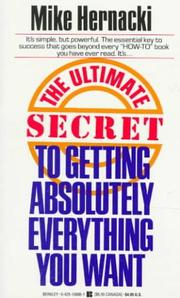Cover of: The Ultimate Secret to Getting Absolutely Everything You Want