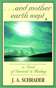 Cover of: And Mother Earth Wept | J. A. Schrader