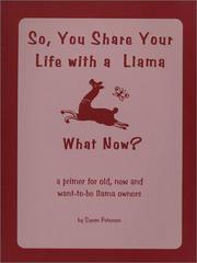 Cover of: So, You Share Your Life With A Llama, What Now? | Susan Peterson