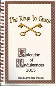Cover of: Keys to Grace Calendar of Indulgences 2005