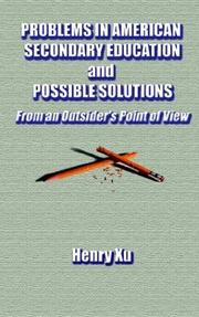 Cover of: Problems in American Secondary Education and Possible Solutions | Henry Xu