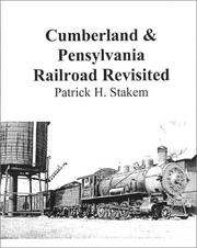 Cumberland & Pennsylvania Railroad Revisited by Patrick H. Stakem