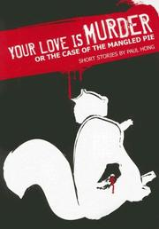 Cover of: Your Love is Murder or the Case of the Mangled Pie | Paul Hong