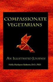 Cover of: Compassionate Vegetarians, An Illustrated Journey | Holly, Harlayne Roberts