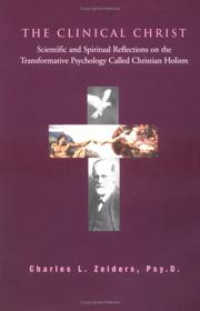 Cover of: The Clinical Christ, Scientific and Spiritual Reflections on the Transformative Psychology Called Christian Holism |
