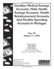Cover of: Goodbye Medical Savings Accounts, Hello Health Savings Accounts, Health Reimbursement Accounts and Flexible Spending Accounts |
