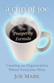Cover of: A Cup of Joe, The Prosperity Formula;  Creating an Organization Where Everyone Wins | Joe Mark