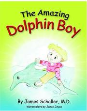 Cover of: The Amazing Dolphin Boy | James Schaller, M.D.