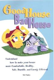 Cover of: Good House Bad House, Understand how to make your house more Comfortable, Healthy, Safe, Durable and Energy Efficient | Matt Shipley