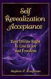 Self-Revealization Acceptance - Your Divine Right to Live in Joy and Freedom by Stephen F. Kaufman