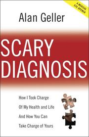Cover of: Scary Diagnosis - How I Took Charge Of My Health and Life and How You Can Take Charge Of Yours | Alan Geller