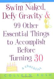 Cover of: Swim Naked, Defy Gravity and 99 Other Essential Things to Accomplish Before Turning 30 | Colleen Rush