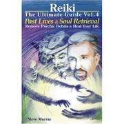 Cover of: Reiki The Ultimate Guide Vol. 4 Past Lives & Soul Retrieval Remove Psychic Debris & Heal Your Life
