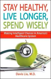 Cover of: Stay Healthy, Live Longer, Spend Wisely | Davis, M.D. Liu