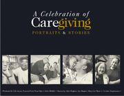 Cover of: A Celebration of Caregiving: Portraits & Stories
