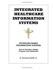 Cover of: Integrated Healthcare Information Systems - Physician Data Base Systems - How to Design, Develop, Program and Implement | A. Laurence Smith Jr.