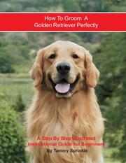 Cover of: How to Groom A Golden Retriever Perfectly | Tammy Sprinkle