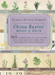 Cover of: China Bayles' book of days: 365 celebrations of the mystery, myth, and magic of herbs from the world of Pecan Springs